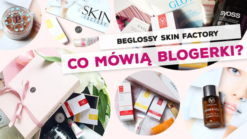 beGLOSSY SKIN FACTORY – Co mówią blogerki?