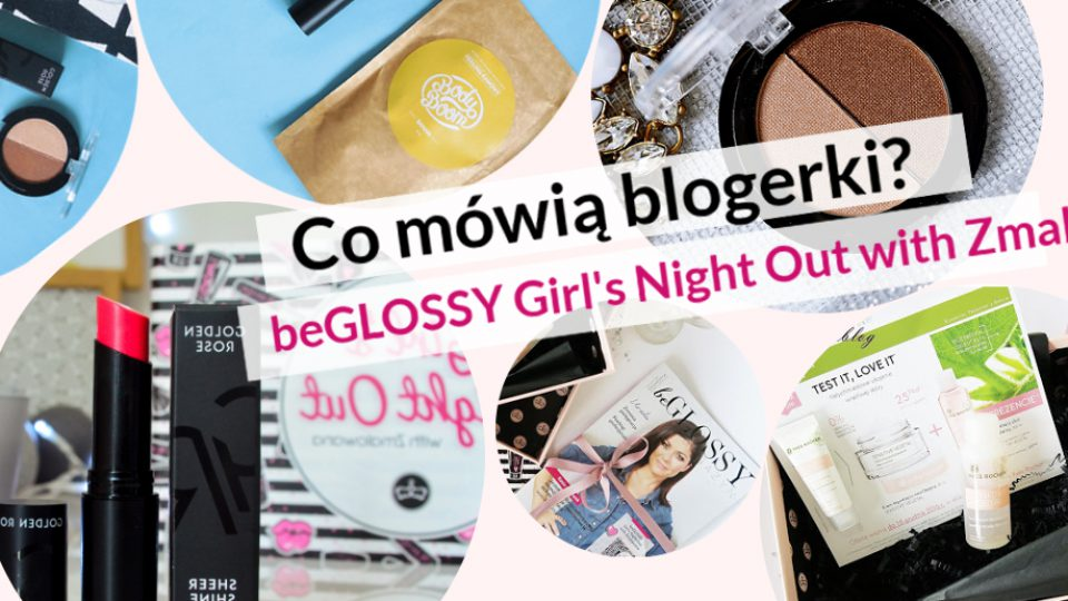 beGLOSSY Girl's Night Out with Zmalowana – Co mówią blogerki?