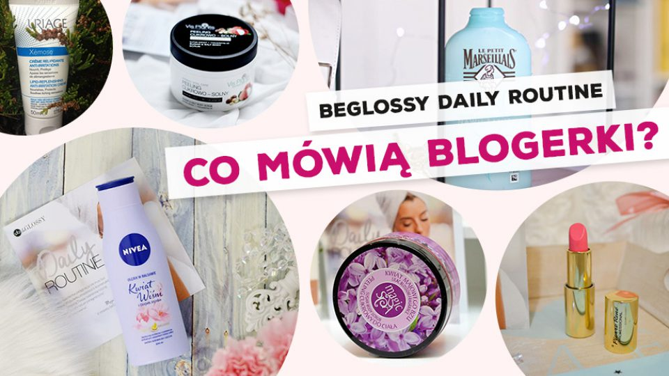 beGLOSSY Daily Routine – Co mówią blogerki?