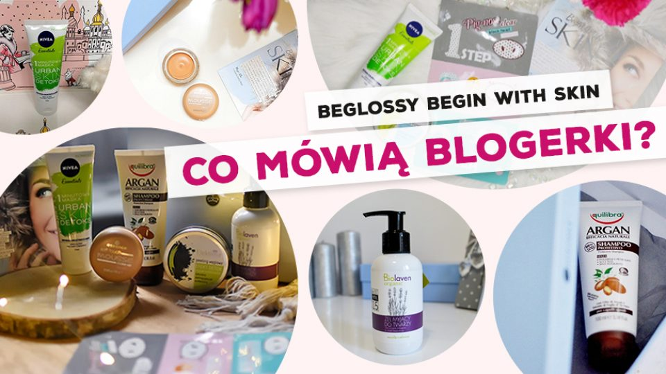 beGLOSSY Begin With Skin – Co mówią blogerki?