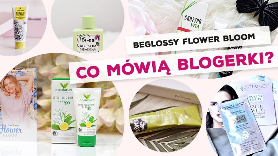 "BeGlossy ""Flower Bloom"" – Co mówią blogerki?"