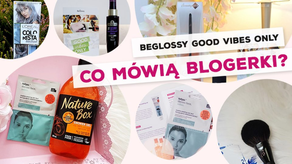 "BeGlossy ""Good Vibes Only"" – Co mówią blogerki?"